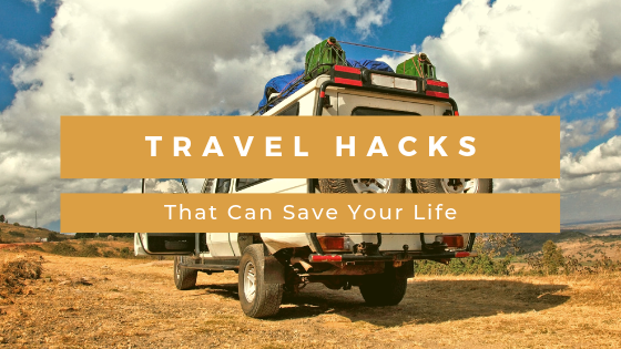 Travel Hacks That Can Save Your Life