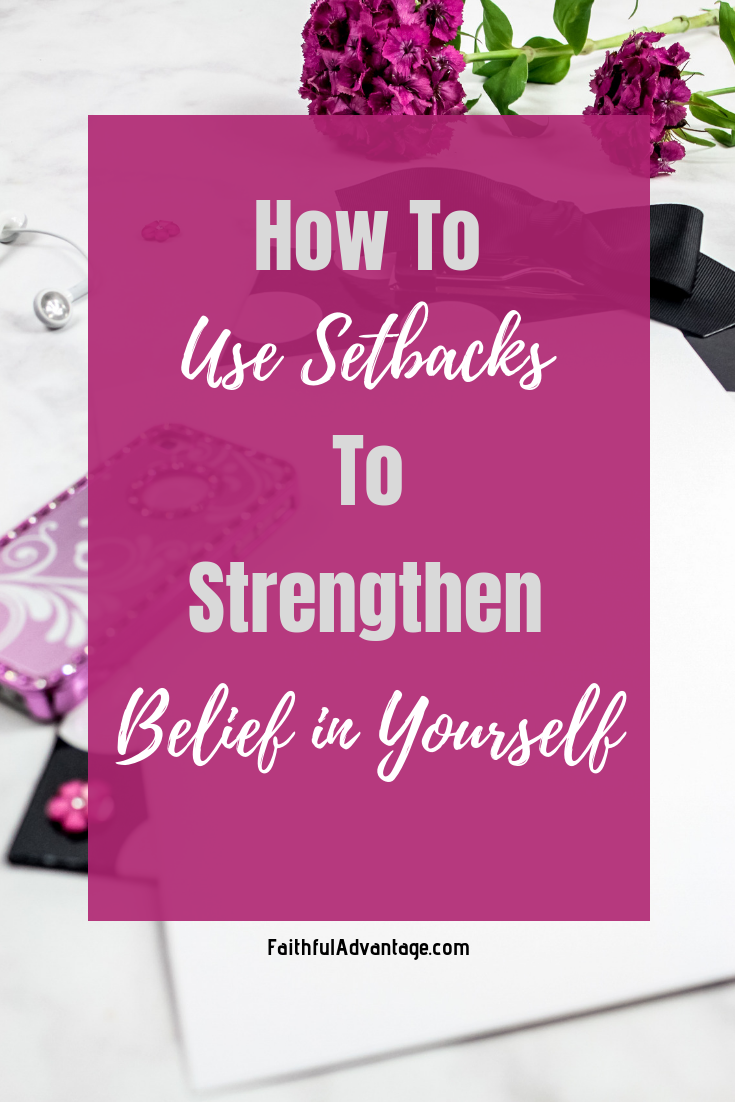 How to use setbacks to strengthen belief in yourself