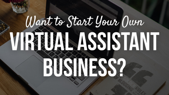 Do You Want to Start a Virtual Assistant Business?