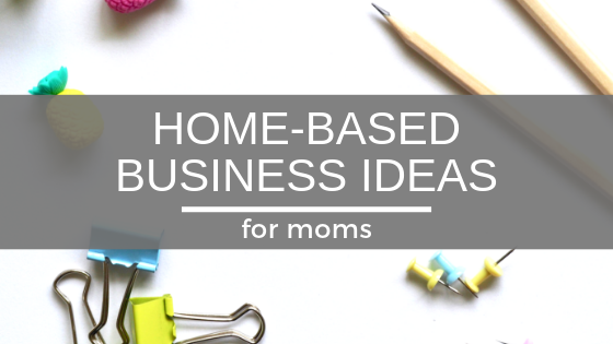 Home Business Ideas for Moms