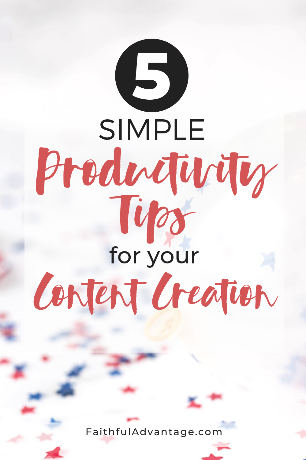 5 simple productivity-tips-for-content-creation_Faithful-Advantage