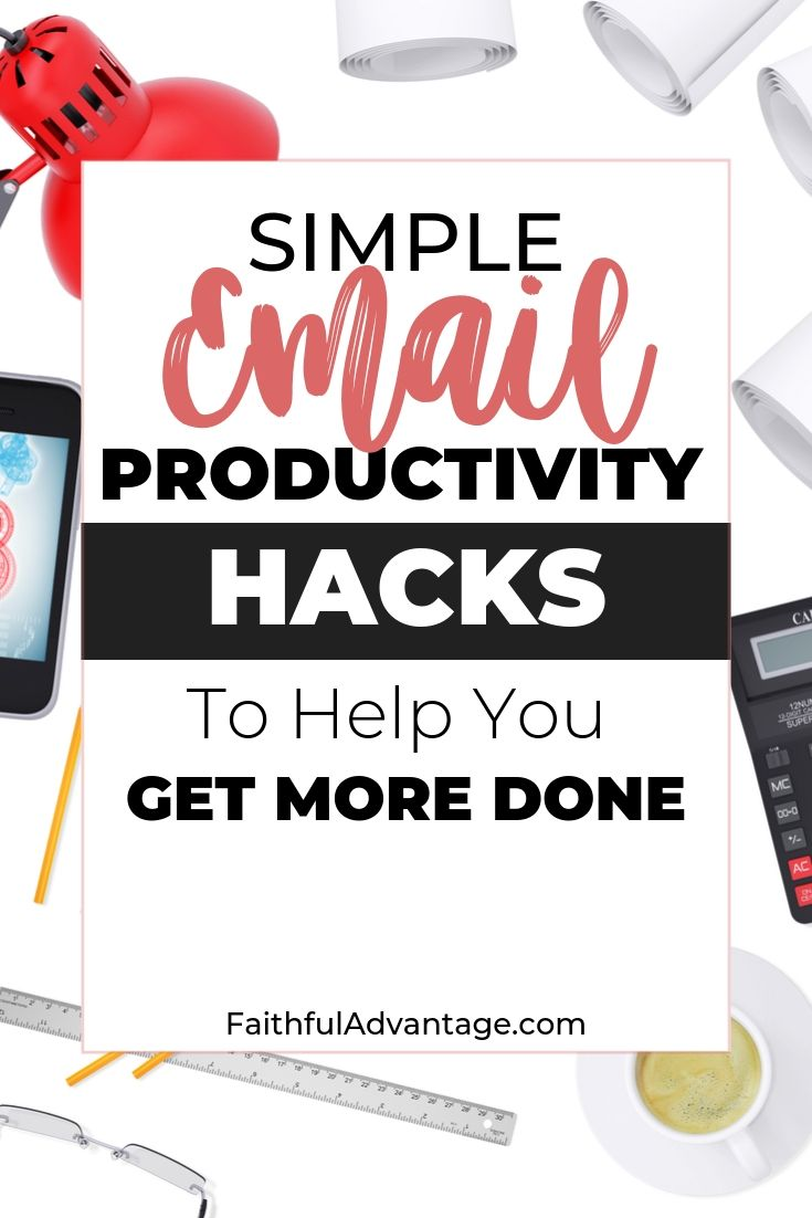 How to get more done with these email productivity hacks_Faithful Advantage
