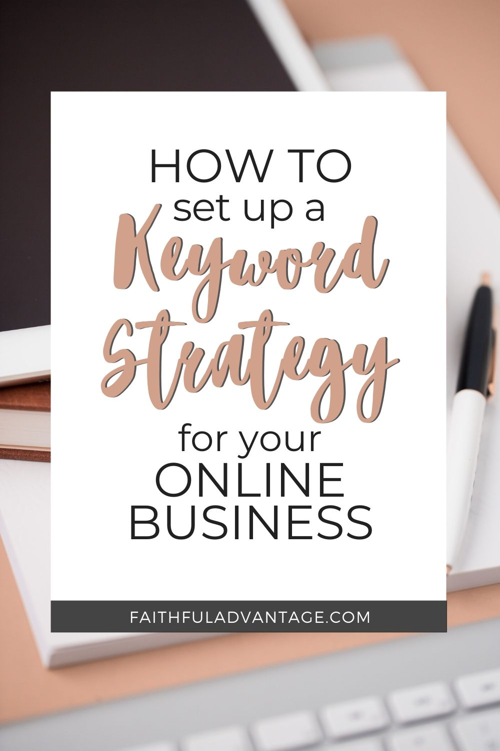 How to develop a keyword strategy for your online business_FaithfulAdvantage.com