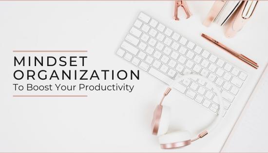 Organizing your mindset to boost your productivity_Faithful Advantage