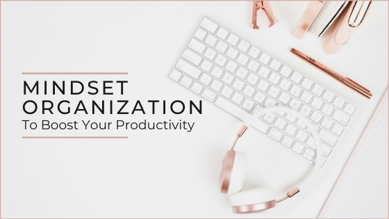 Organizing your mindset to boost your productivity_Faithful Advantage